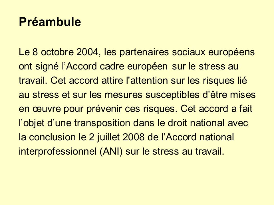 Préambule Le 8 octobre 2004, les partenaires sociaux européens ont signé l'Accord cadre européen sur le stress au travail.
