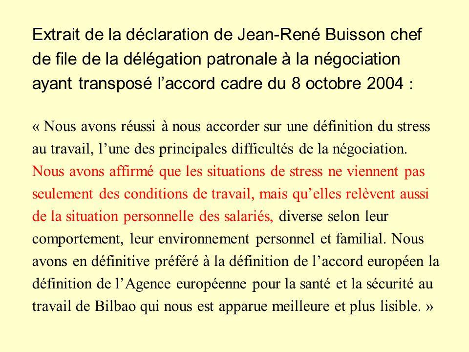 Extrait de la déclaration de Jean-René Buisson chef de file de la délégation patronale à la négociation ayant transposé l'accord cadre du 8 octobre 2004 : « Nous avons réussi à nous accorder sur une définition du stress au travail, l'une des principales difficultés de la négociation.