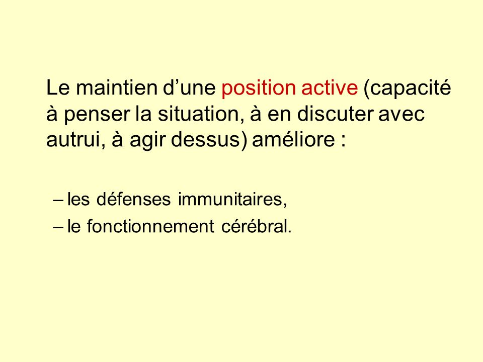 Le maintien d'une position active (capacité à penser la situation, à en discuter avec autrui, à agir dessus) améliore :