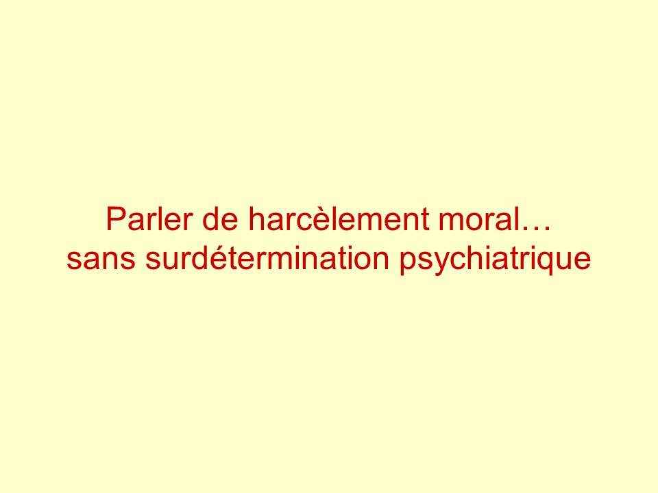 Parler de harcèlement moral… sans surdétermination psychiatrique
