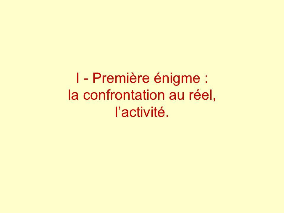 I - Première énigme : la confrontation au réel, l'activité.
