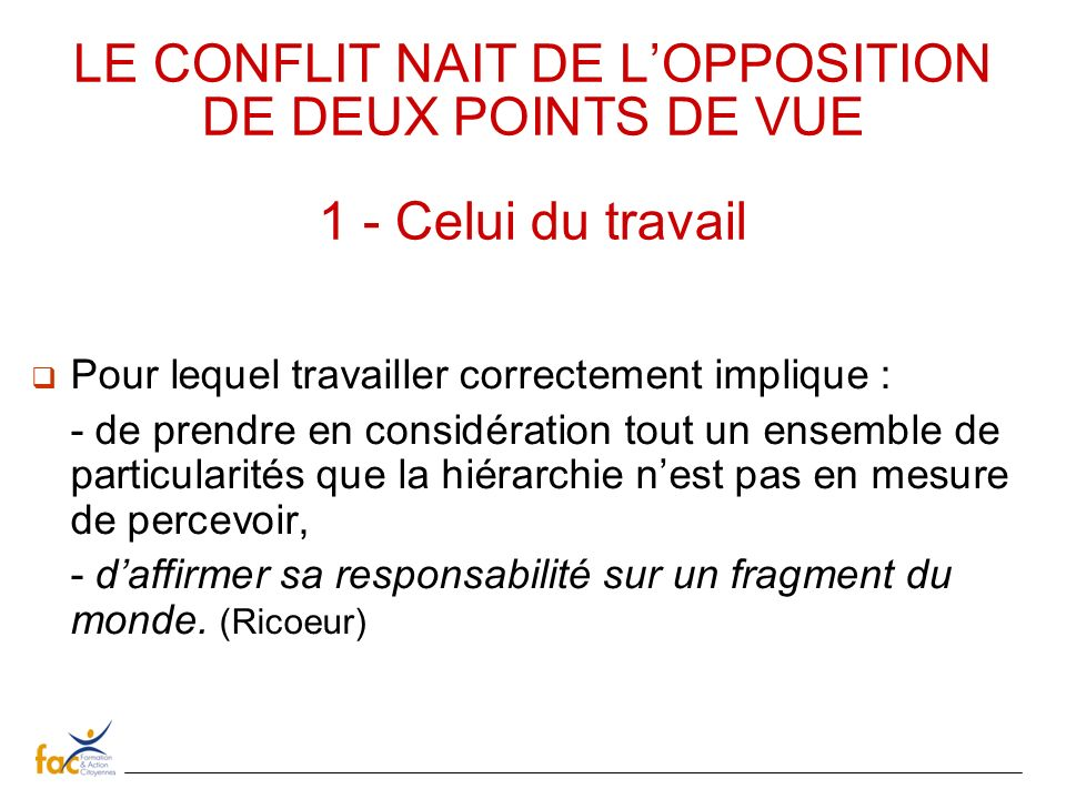 LE CONFLIT NAIT DE L'OPPOSITION DE DEUX POINTS DE VUE 1 - Celui du travail