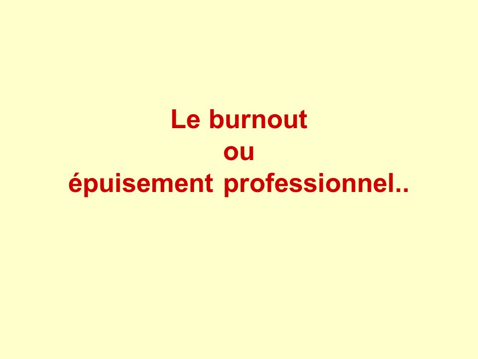 Le burnout ou épuisement professionnel..