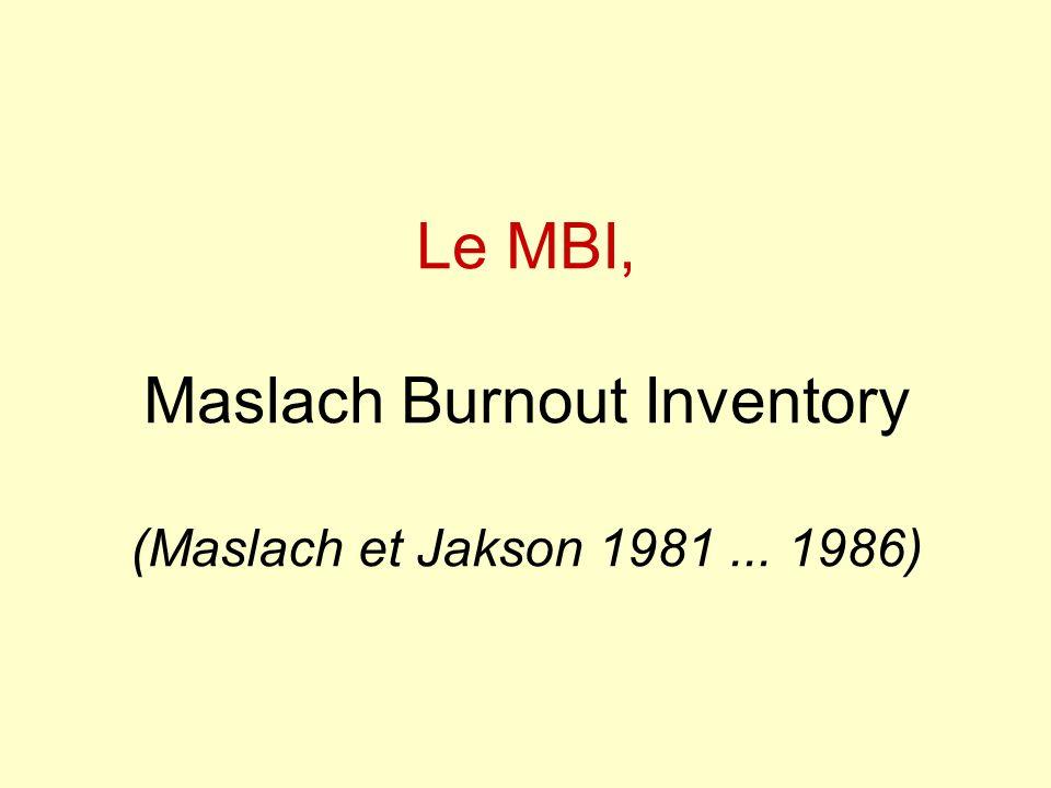 Le MBI, Maslach Burnout Inventory (Maslach et Jakson 1981 ... 1986)