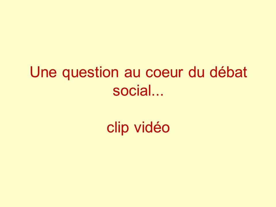 Une question au coeur du débat social... clip vidéo