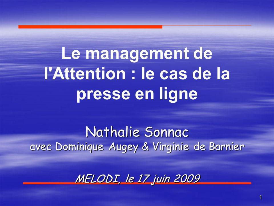 Le management de l Attention : le cas de la presse en ligne Nathalie Sonnac avec Dominique Augey & Virginie de Barnier MELODI, le 17 juin 2009