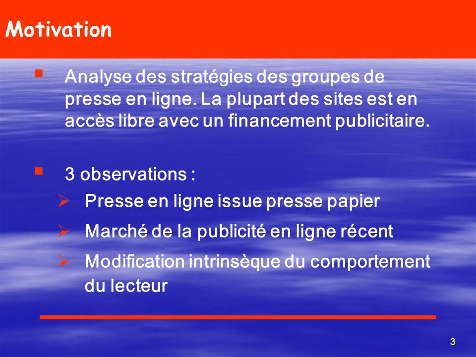 Motivation Analyse des stratégies des groupes de presse en ligne. La plupart des sites est en accès libre avec un financement publicitaire.