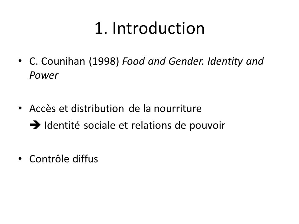 1. Introduction C. Counihan (1998) Food and Gender. Identity and Power