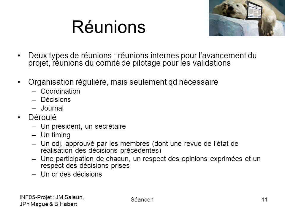 Réunions Deux types de réunions : réunions internes pour l'avancement du projet, réunions du comité de pilotage pour les validations.