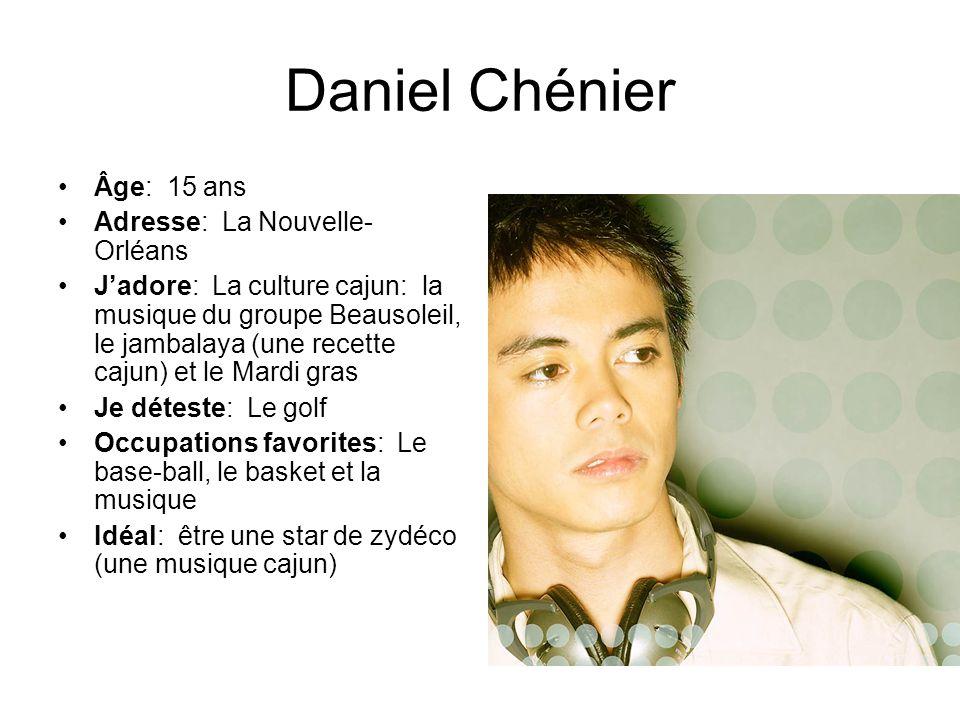 Daniel Chénier Âge: 15 ans Adresse: La Nouvelle-Orléans