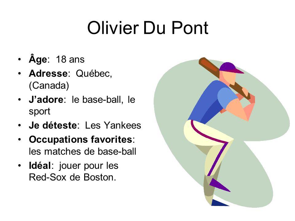 Olivier Du Pont Âge: 18 ans Adresse: Québec, (Canada)
