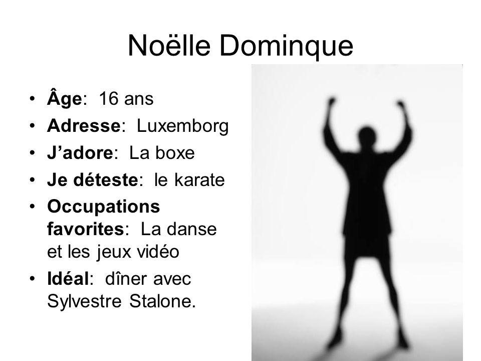 Noëlle Dominque Âge: 16 ans Adresse: Luxemborg J'adore: La boxe
