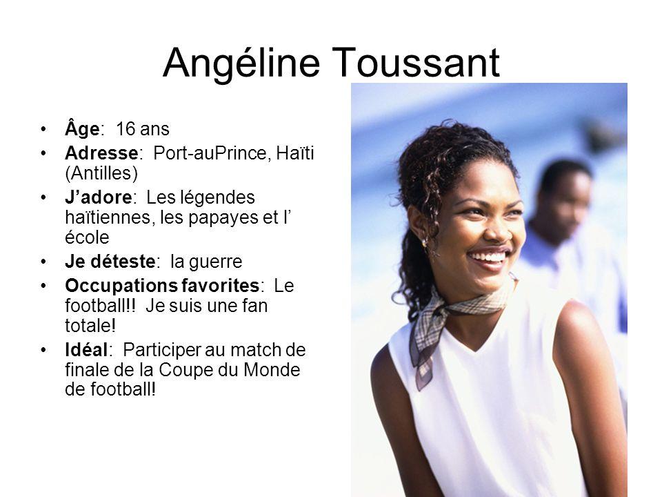 Angéline Toussant Âge: 16 ans Adresse: Port-auPrince, Haïti (Antilles)