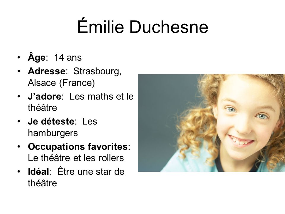 Émilie Duchesne Âge: 14 ans Adresse: Strasbourg, Alsace (France)