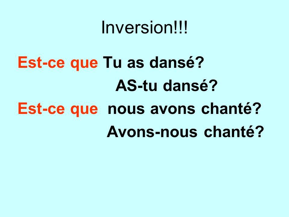 Inversion!!! Est-ce que Tu as dansé AS-tu dansé