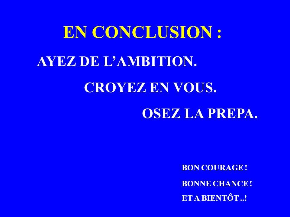 EN CONCLUSION : AYEZ DE L'AMBITION. CROYEZ EN VOUS. OSEZ LA PREPA.
