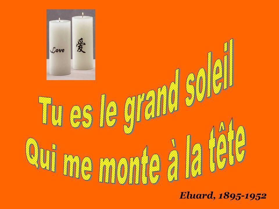 Tu es le grand soleil Qui me monte à la tête Eluard, 1895-1952