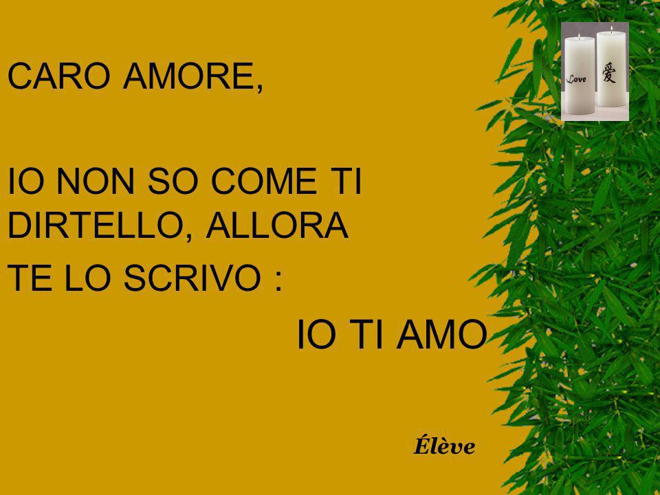 IO TI AMO CARO AMORE, IO NON SO COME TI DIRTELLO, ALLORA