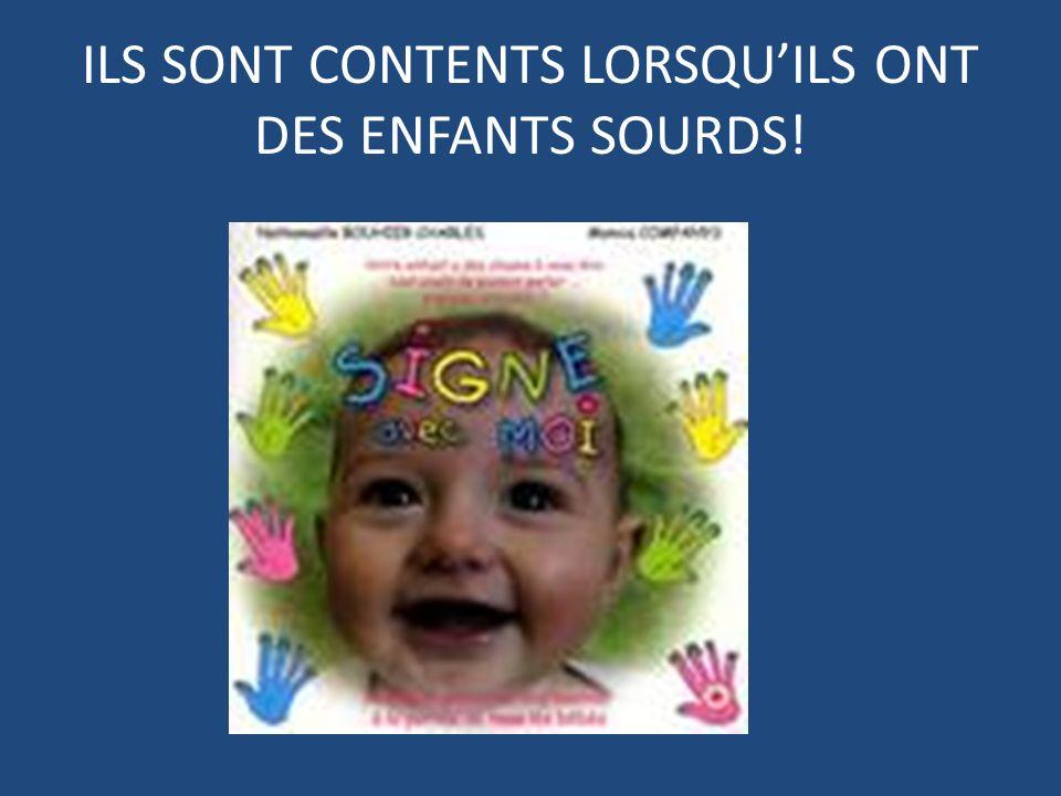 ILS SONT CONTENTS LORSQU'ILS ONT DES ENFANTS SOURDS!