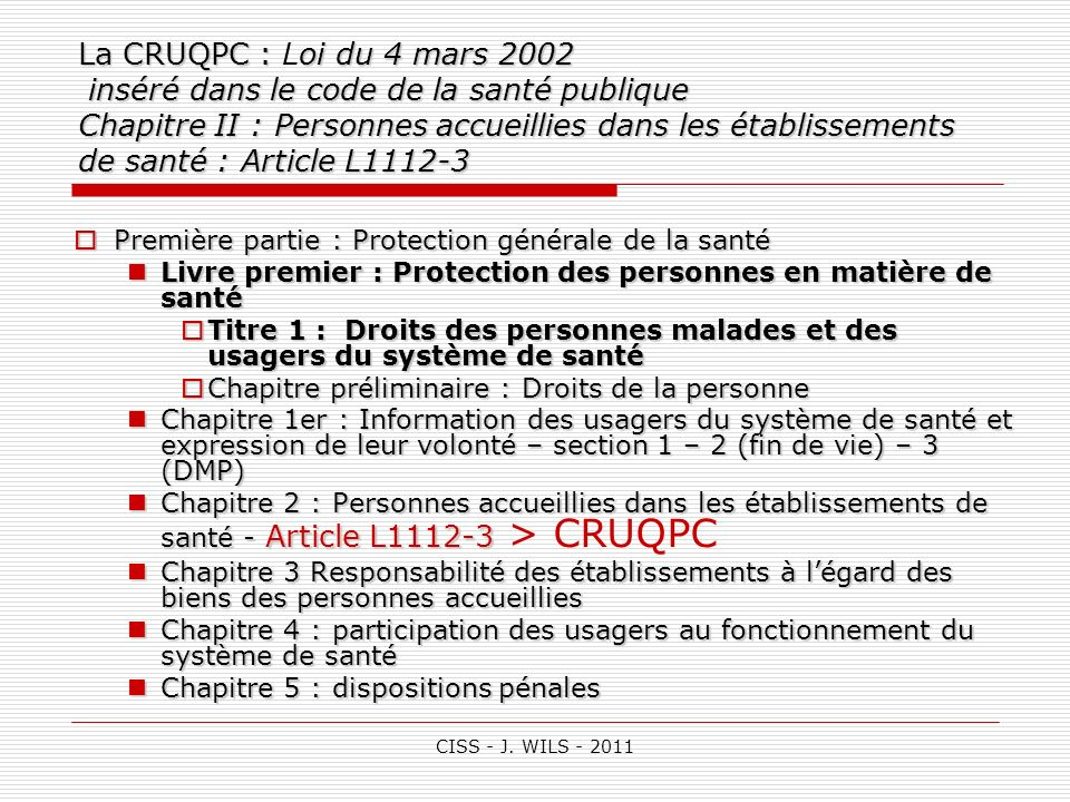 La CRUQPC : Loi du 4 mars 2002 inséré dans le code de la santé publique Chapitre II : Personnes accueillies dans les établissements de santé : Article L1112-3