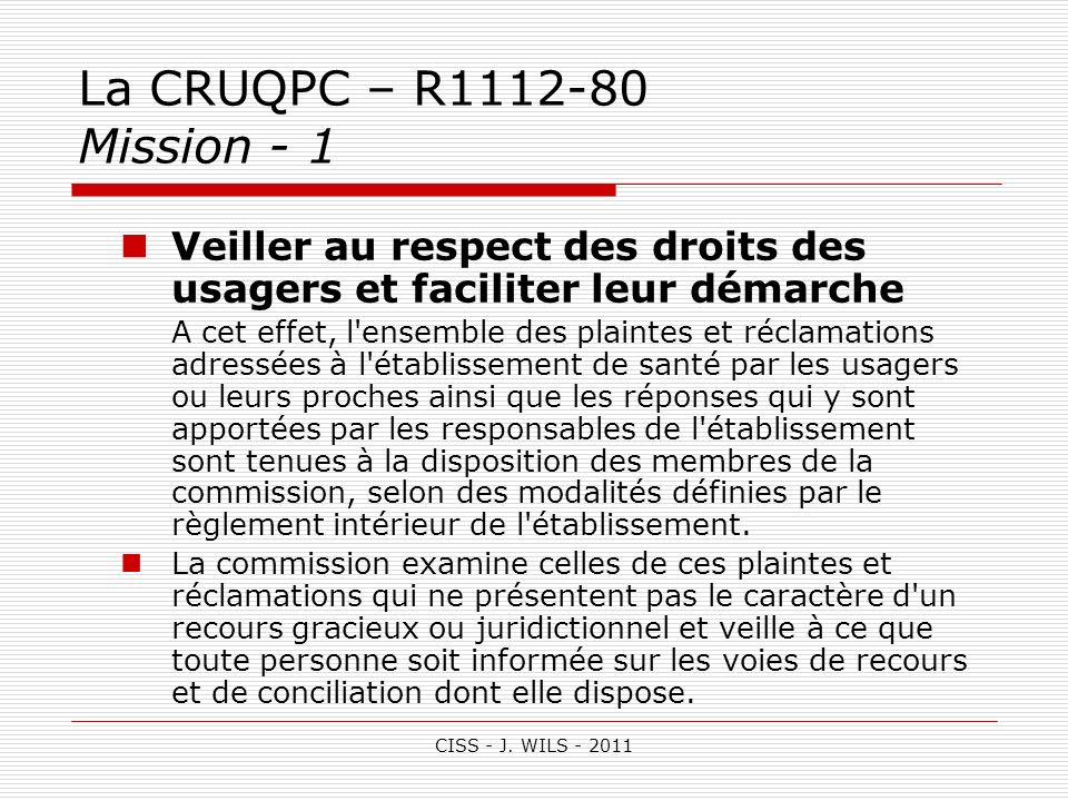 La CRUQPC – R1112-80 Mission - 1Veiller au respect des droits des usagers et faciliter leur démarche.