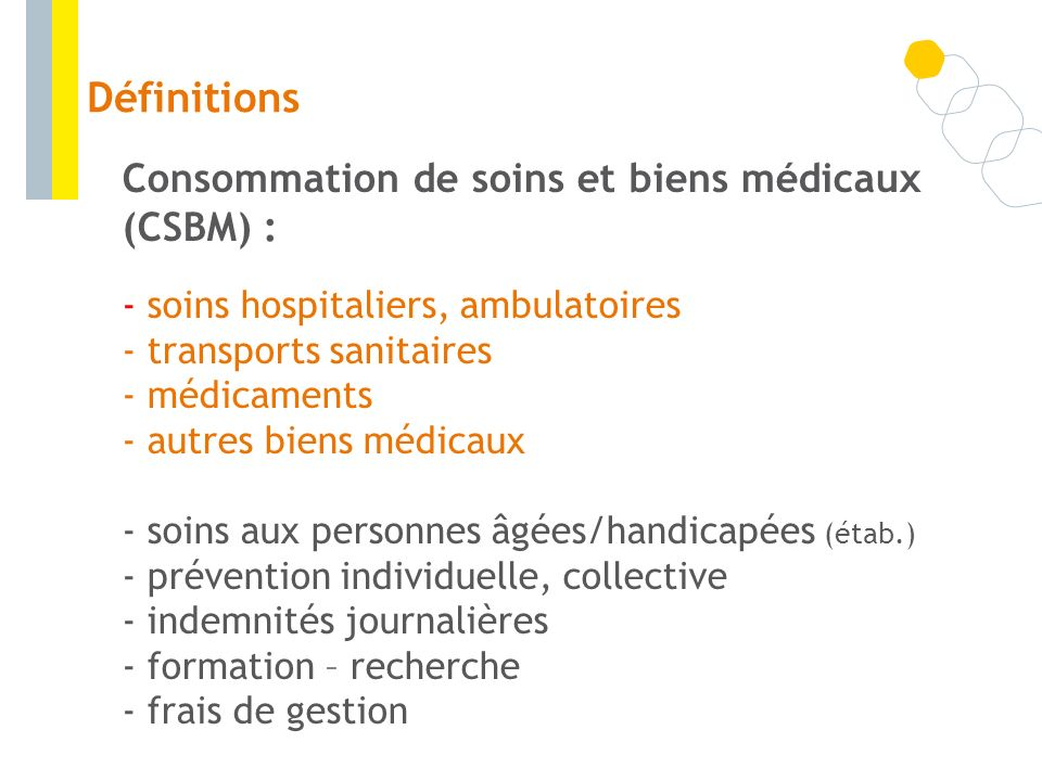 Définitions Consommation de soins et biens médicaux (CSBM) :