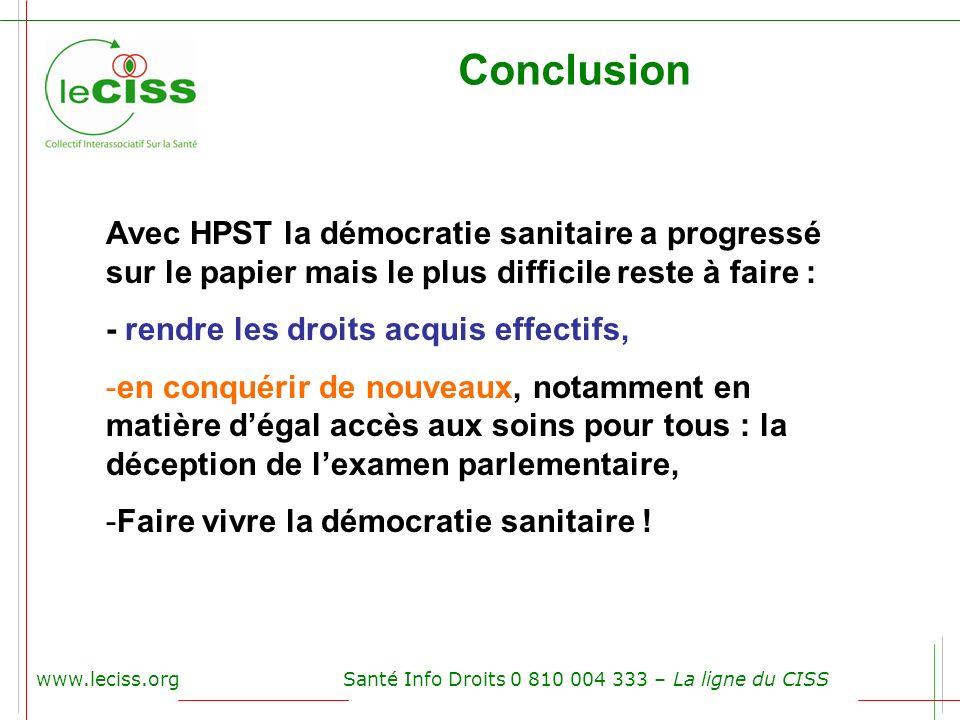 Conclusion Avec HPST la démocratie sanitaire a progressé sur le papier mais le plus difficile reste à faire :