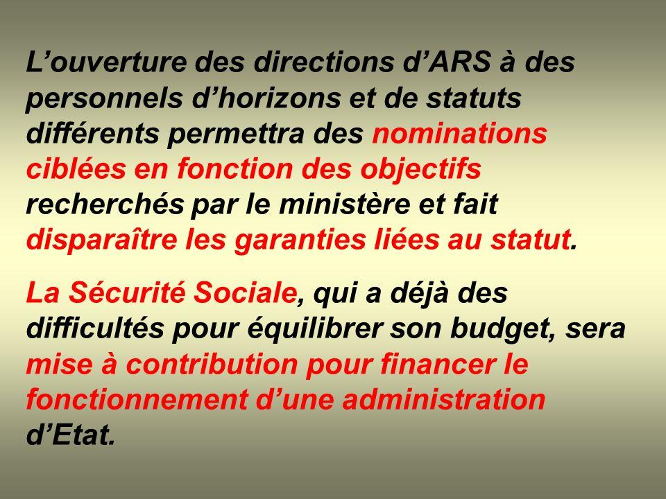 L'ouverture des directions d'ARS à des personnels d'horizons et de statuts différents permettra des nominations ciblées en fonction des objectifs recherchés par le ministère et fait disparaître les garanties liées au statut.