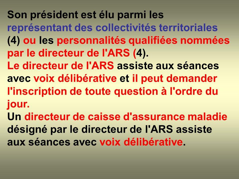 Son président est élu parmi les représentant des collectivités territoriales (4) ou les personnalités qualifiées nommées par le directeur de l ARS (4).