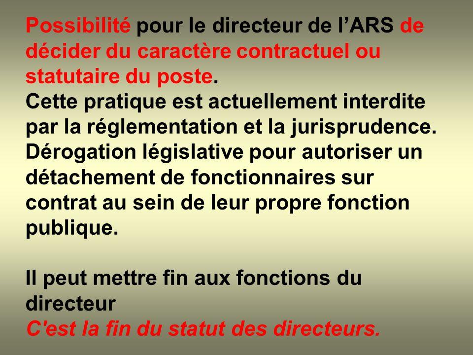 Possibilité pour le directeur de l'ARS de décider du caractère contractuel ou statutaire du poste.