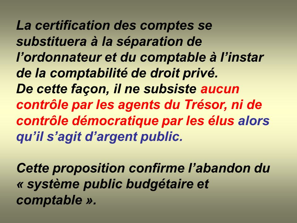 La certification des comptes se substituera à la séparation de l'ordonnateur et du comptable à l'instar de la comptabilité de droit privé.