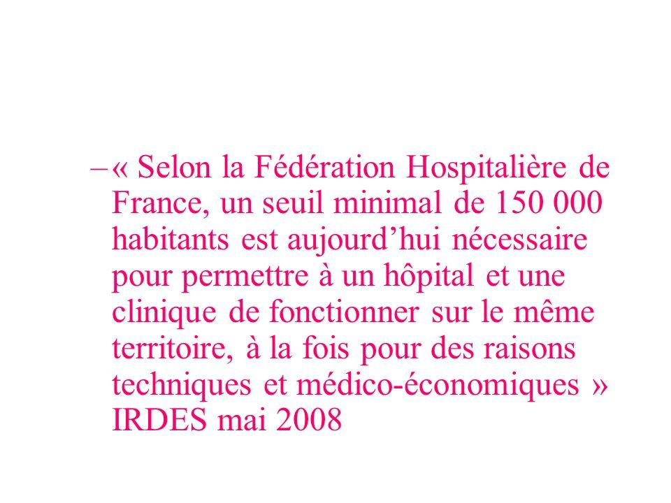 « Selon la Fédération Hospitalière de France, un seuil minimal de 150 000 habitants est aujourd'hui nécessaire pour permettre à un hôpital et une clinique de fonctionner sur le même territoire, à la fois pour des raisons techniques et médico-économiques » IRDES mai 2008