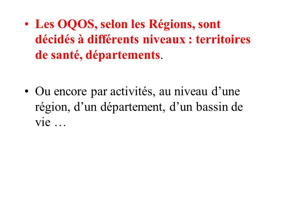 Les OQOS, selon les Régions, sont décidés à différents niveaux : territoires de santé, départements.