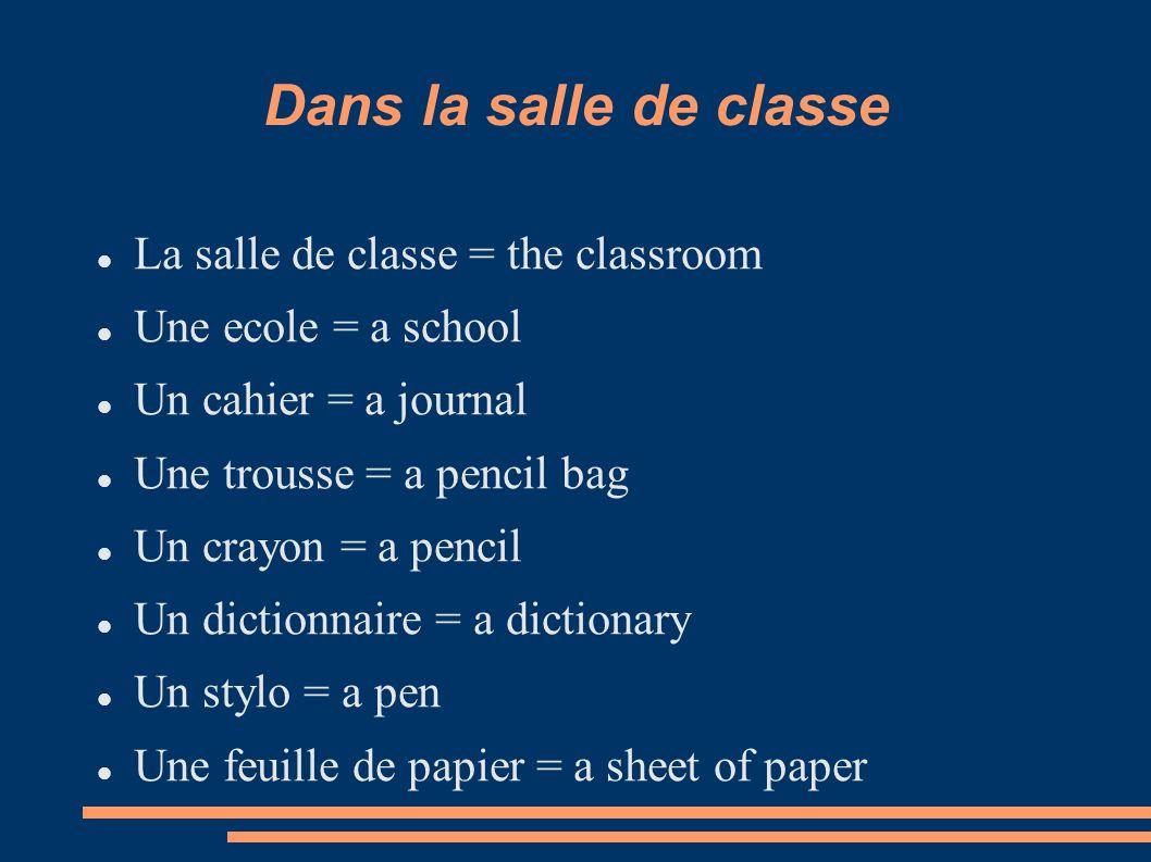 Dans la salle de classe La salle de classe = the classroom