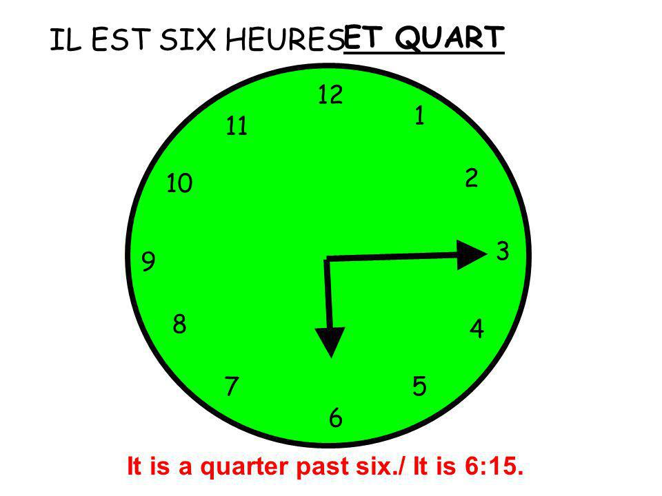 It is a quarter past six./ It is 6:15.