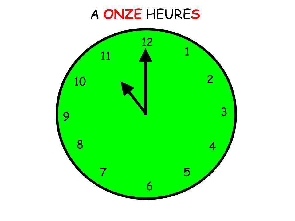 A ONZE HEURES 12 1 11 2 10 3 9 8 4 7 5 6