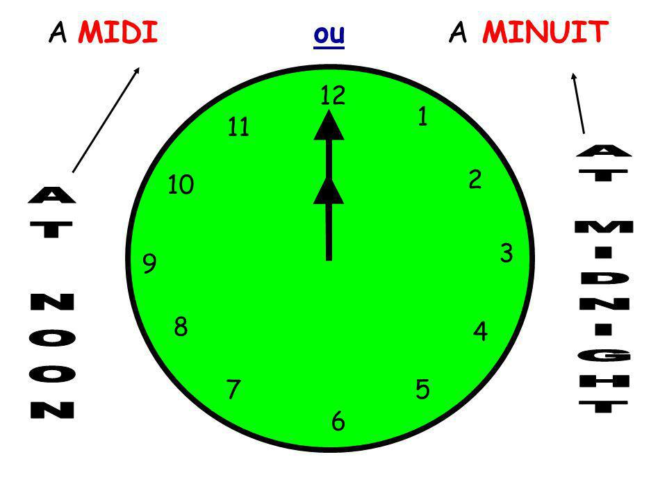 A MIDI ou A MINUIT 12 1 11 2 10 3 9 AT MIDNIGHT AT NOON 8 4 7 5 6