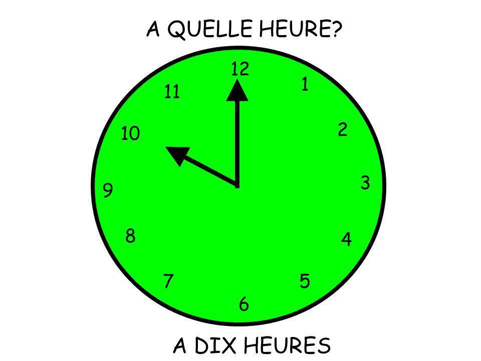 A QUELLE HEURE 12 1 11 2 10 3 9 8 4 7 5 6 A DIX HEURES