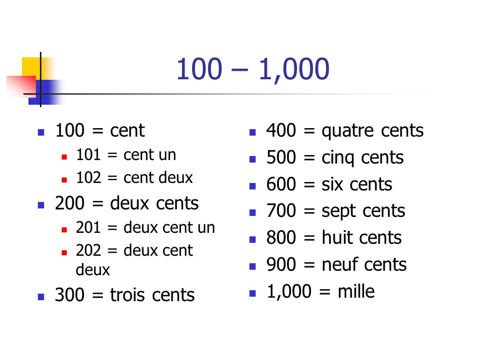 100 – 1,000 100 = cent 200 = deux cents 300 = trois cents