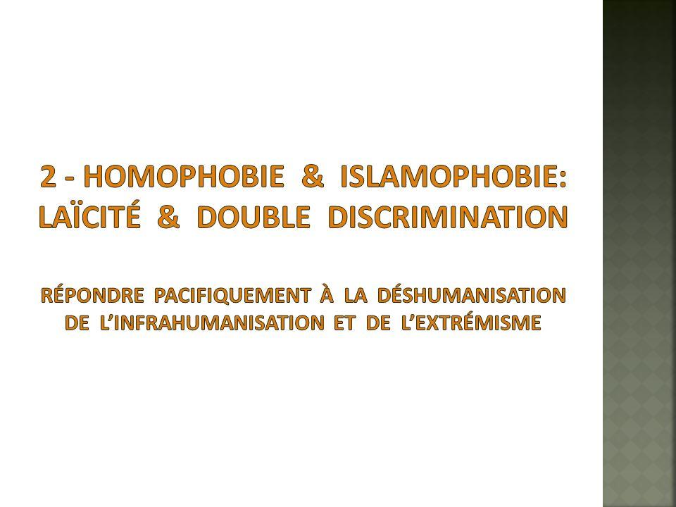 2 - Homophobie & islamophobie: laïcité & double discrimination répondre Pacifiquement à la déshumanisation de l'infrahumanisation et de l'extrémisme