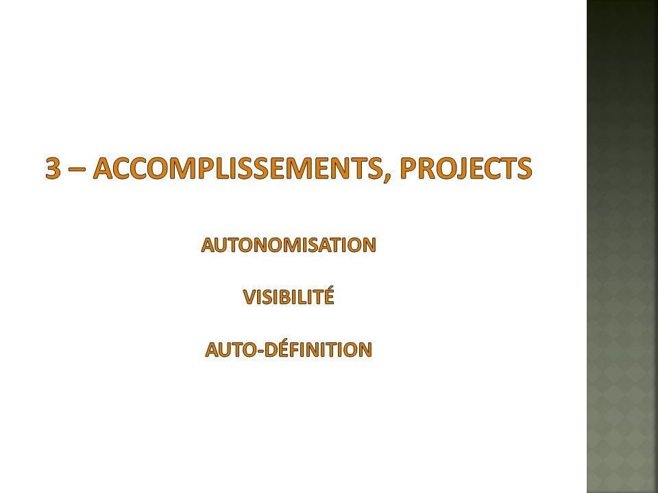 3 – accomplissements, projects autonomisation visibilité auto-définition
