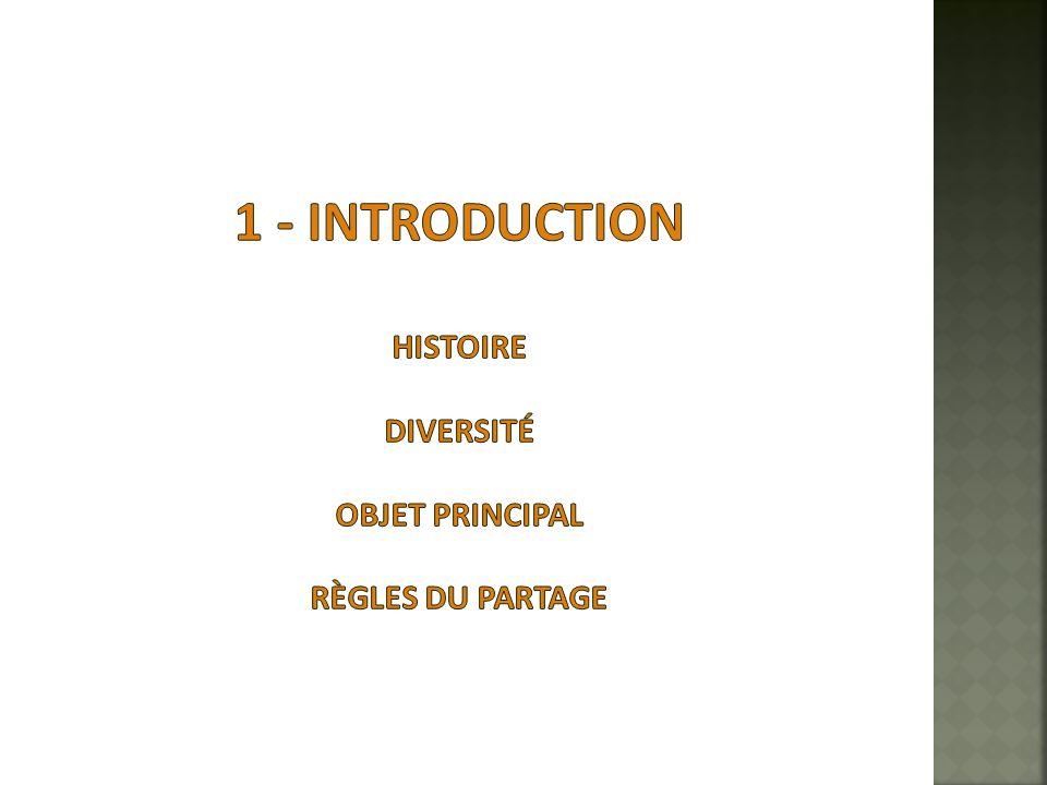 1 - INTRODUCTION Histoire Diversité objet principal règles du partage