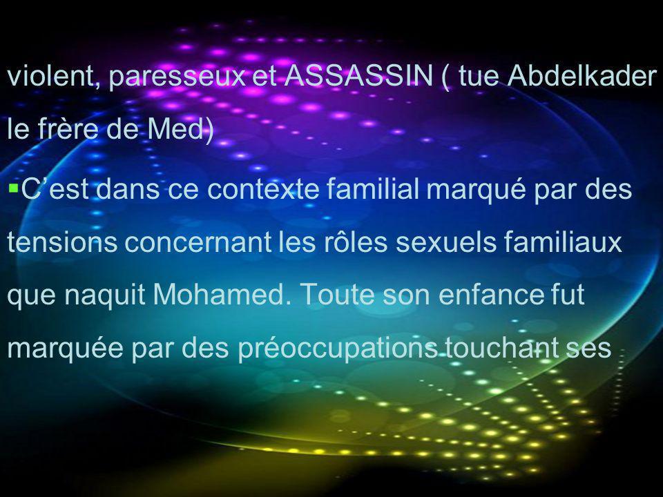 violent, paresseux et ASSASSIN ( tue Abdelkader le frère de Med)