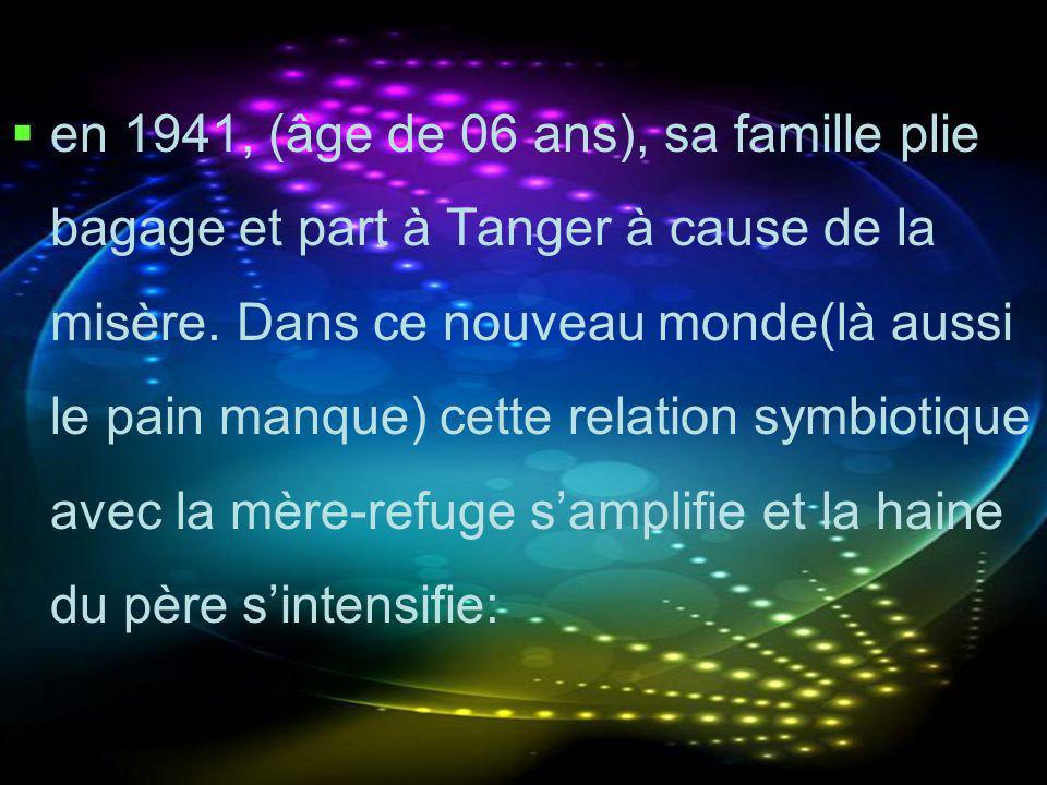 en 1941, (âge de 06 ans), sa famille plie bagage et part à Tanger à cause de la misère.