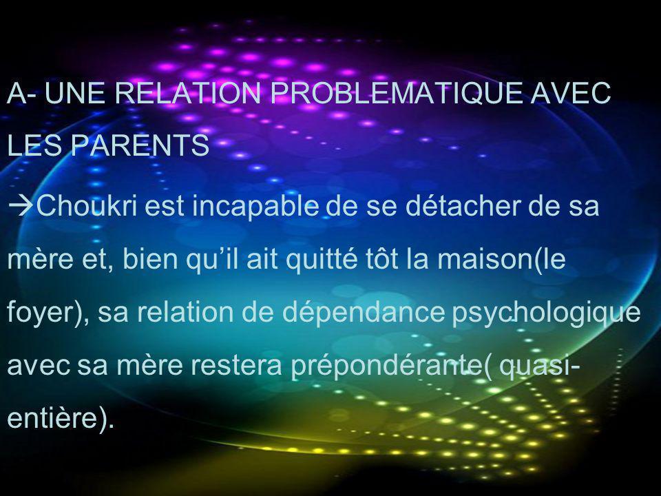 A- UNE RELATION PROBLEMATIQUE AVEC LES PARENTS