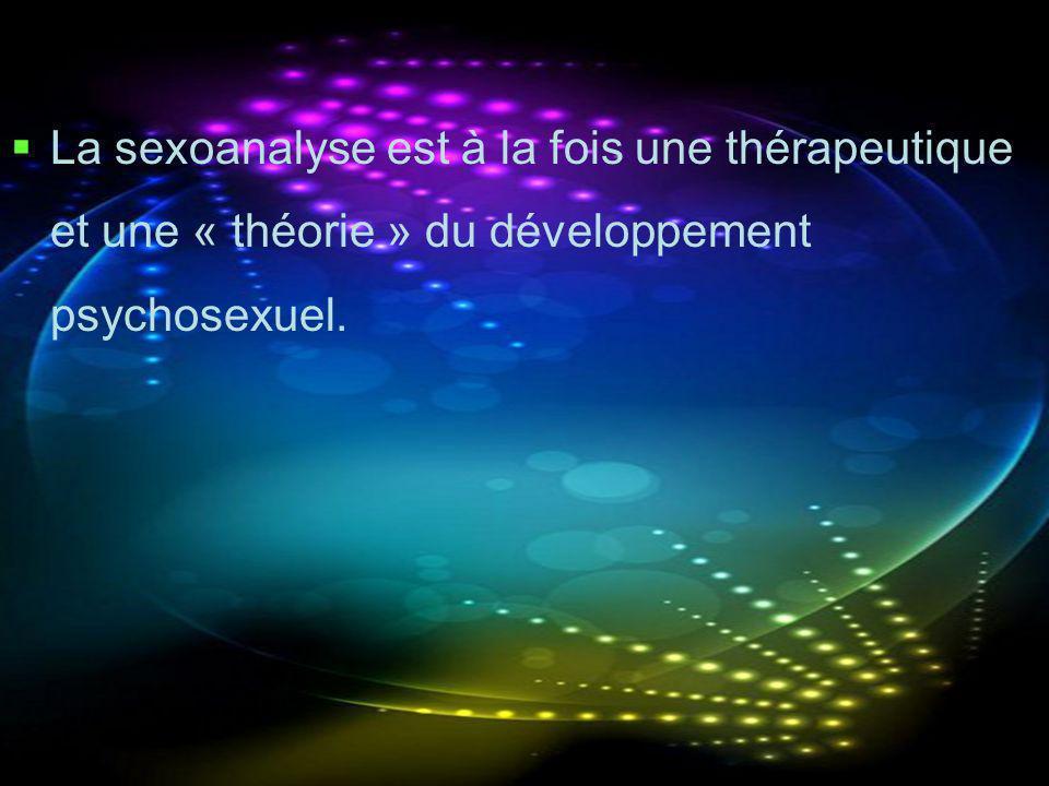 La sexoanalyse est à la fois une thérapeutique et une « théorie » du développement psychosexuel.