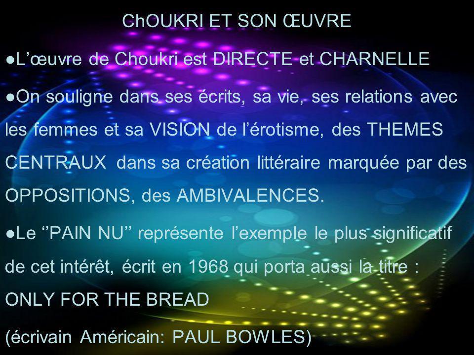 ChOUKRI ET SON ŒUVRE ●L'œuvre de Choukri est DIRECTE et CHARNELLE.