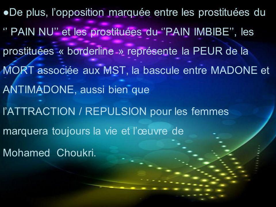 ●De plus, l'opposition marquée entre les prostituées du '' PAIN NU'' et les prostituées du ''PAIN IMBIBE'', les prostituées « borderline » représente la PEUR de la MORT associée aux MST, la bascule entre MADONE et ANTIMADONE, aussi bien que