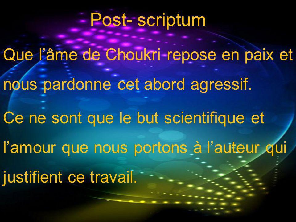 Post- scriptum Que l'âme de Choukri repose en paix et nous pardonne cet abord agressif.