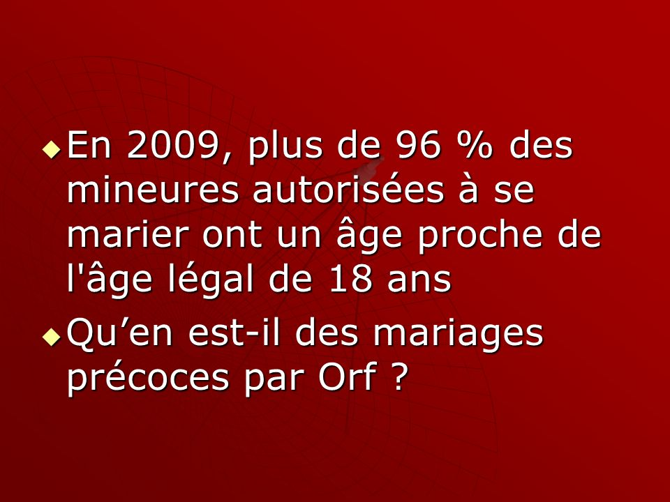 En 2009, plus de 96 % des mineures autorisées à se marier ont un âge proche de l âge légal de 18 ans